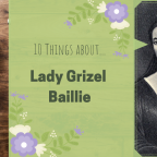 10 Things about Lady Grizel Baillie