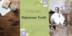 10 things about Sojourner Truth